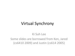 Virtual Synchrony Ki Suh Lee Some slides are borrowed from Ken, Jared