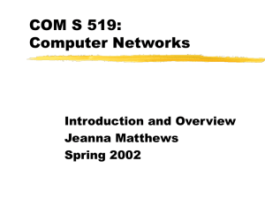 COM S 519: Computer Networks Introduction and Overview Jeanna Matthews