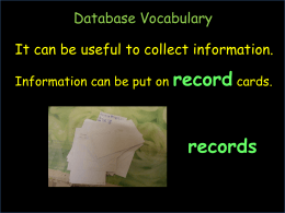 record records Database Vocabulary It can be useful to collect information.