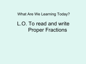 L.O. To read and write Proper Fractions What Are We Learning Today?