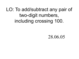 LO: To add/subtract any pair of two-digit numbers, including crossing 100. 28.06.05