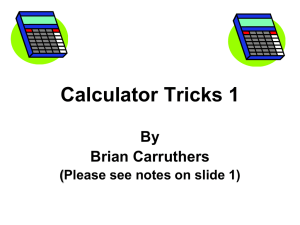 Calculator Tricks 1 By Brian Carruthers (Please see notes on slide 1)
