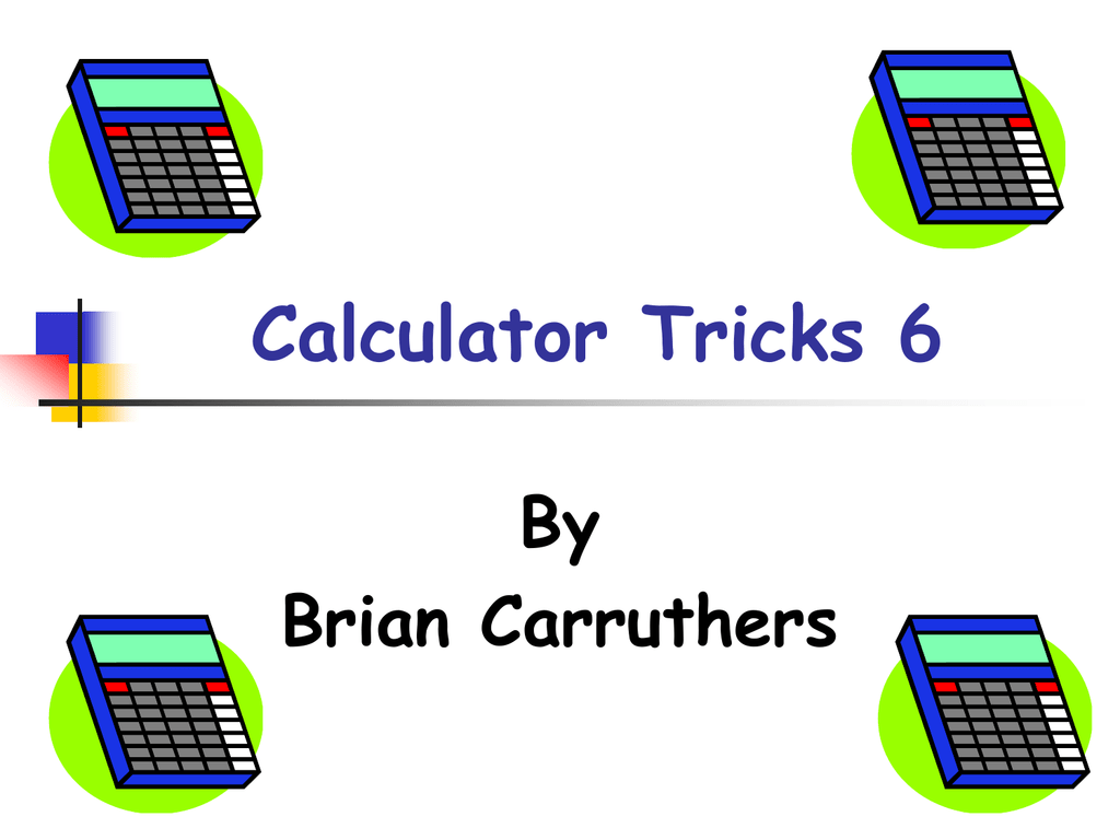 Calculator Tricks 6 By Brian Carruthers