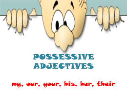 POSSESSIVE ADJECTIVES my, our, your, his, her, their