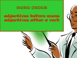 WORD ORDER adjectives before nouns adjectives after a verb