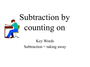 Subtraction by counting on Key Words Subtraction = taking away