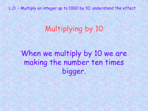 Multiplying by 10 When we multiply by 10 we are bigger.