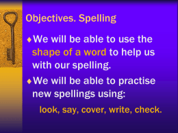 Objectives. Spelling We will be able to use the to help us
