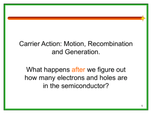 Carrier Action: Motion, Recombination and Generation. What happens we figure out