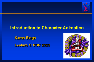 Introduction to Character Animation Karan Singh Lecture 1: CSC 2529