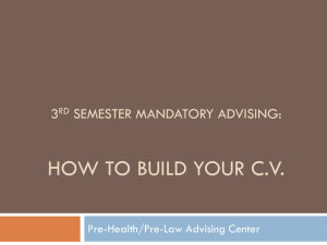 HOW TO BUILD YOUR C.V. 3 SEMESTER MANDATORY ADVISING: Pre-Health/Pre-Law Advising Center