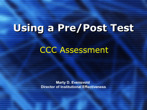 Using a Pre/Post Test CCC Assessment Marty D. Evensvold Director of Institutional Effectiveness