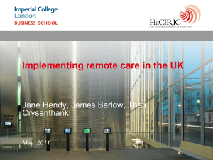 Implementing remote care in the UK Jane Hendy, James Barlow, Theti Crysanthanki