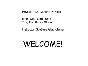 WELCOME! Physics 122: General Physics Mon, Wed  8am - 9am