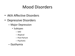 Mood Disorders • AKA Affective Disorders • Depressive Disorders – Major Depression