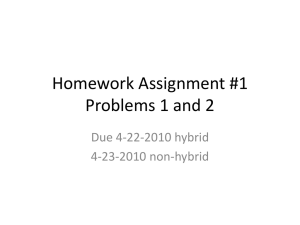 Homework Assignment #1 Problems 1 and 2 Due 4-22-2010 hybrid 4-23-2010 non-hybrid