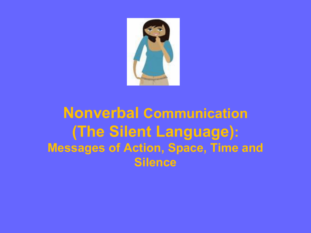 Nonverbal The Silent Language Communication Distinguishes between cultures with a monochronic and a polychronic notion of time. the silent language communication