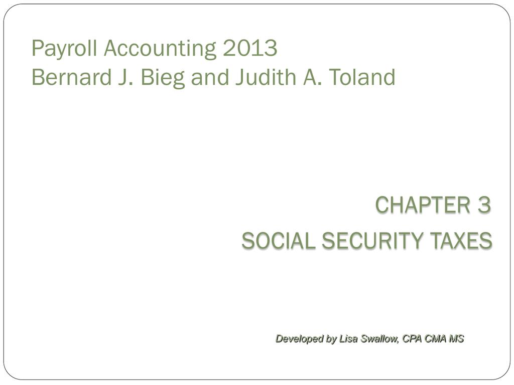 Payroll Accounting 2013 Bernard J. Bieg and Judith A. Toland CHAPTER 3