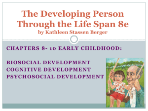 The Developing Person Through the Life Span 8e BIOSOCIAL DEVELOPMENT
