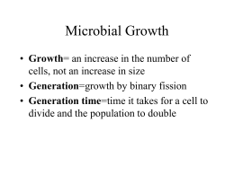 Microbial Growth Growth cells, not an increase in size Generation