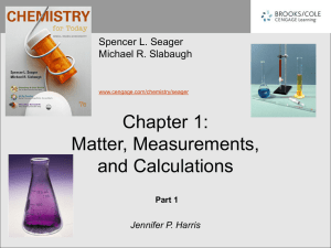 Chapter 1: Matter, Measurements, and Calculations Spencer L. Seager
