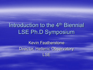 Introduction to the 4 Biennial LSE Ph.D Symposium Kevin Featherstone
