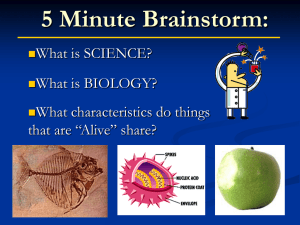 5 Minute Brainstorm: What is SCIENCE? What is BIOLOGY? What characteristics do things