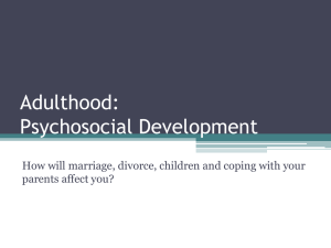 Adulthood: Psychosocial Development How will marriage, divorce, children and coping with your