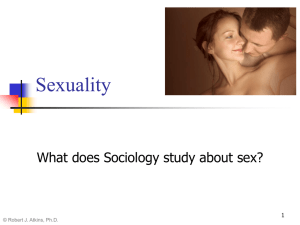 Sexuality What does Sociology study about sex? 1 © Robert J. Atkins, Ph.D.
