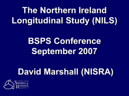 The Northern Ireland Longitudinal Study (NILS) BSPS Conference September 2007