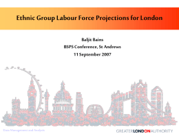 Ethnic Group Labour Force Projections for London Baljit Bains 11 September 2007