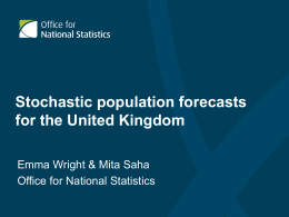 Stochastic population forecasts for the United Kingdom Emma Wright & Mita Saha