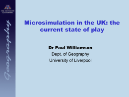 Microsimulation in the UK: the current state of play Dr Paul Williamson
