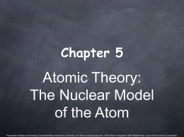 Atomic Theory: The Nuclear Model of the Atom Chapter 5