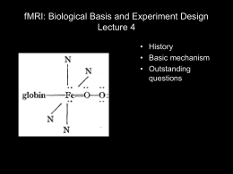 fMRI: Biological Basis and Experiment Design Lecture 4 • History • Basic mechanism