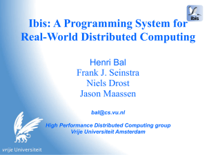 Ibis: A Programming System for Real-World Distributed Computing Frank J. Seinstra Niels Drost