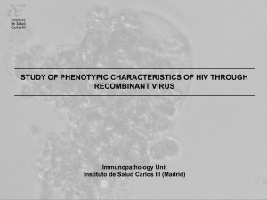 STUDY OF PHENOTYPIC CHARACTERISTICS OF HIV THROUGH RECOMBINANT VIRUS Immunopathology Unit