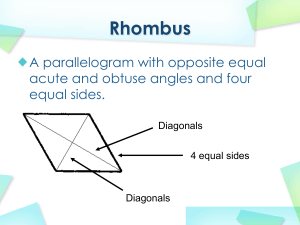 Rhombus A parallelogram with opposite equal acute and obtuse angles and four