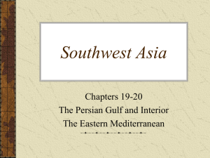 Southwest Asia Chapters 19-20 The Persian Gulf and Interior The Eastern Mediterranean