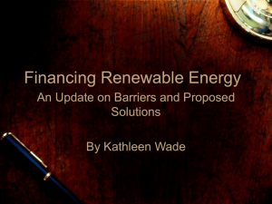 Financing Renewable Energy An Update on Barriers and Proposed Solutions By Kathleen Wade