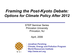 Framing the Post-Kyoto Debate: Options for Climate Policy After 2012 Princeton University