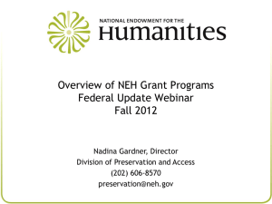 Overview of NEH Grant Programs Federal Update Webinar Fall 2012 Nadina Gardner, Director