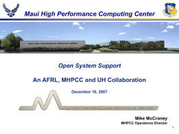 Maui High Performance Computing Center Open System Support Mike McCraney