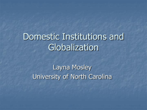 Domestic Institutions and Globalization Layna Mosley University of North Carolina