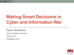 Making Smart Decisions in Cyber and Information War Paulo Shakarian CySIS