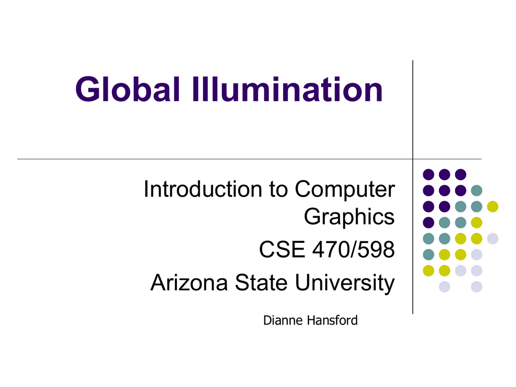 Global Illumination Introduction to Computer Graphics CSE