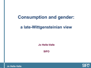 Consumption and gender: a late-Wittgensteinian view Jo Helle-Valle SIFO