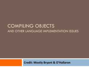 COMPILING OBJECTS AND OTHER LANGUAGE IMPLEMENTATION ISSUES Credit: Mostly Bryant & O'Hallaron