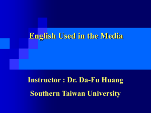 English Used in the Media Instructor : Dr. Da-Fu Huang