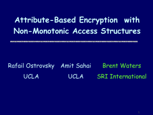 Attribute-Based Encryption  with Non-Monotonic Access Structures Brent Waters SRI International